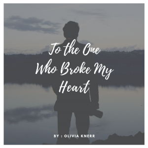 BLOG: To The One Who Broke My Heart